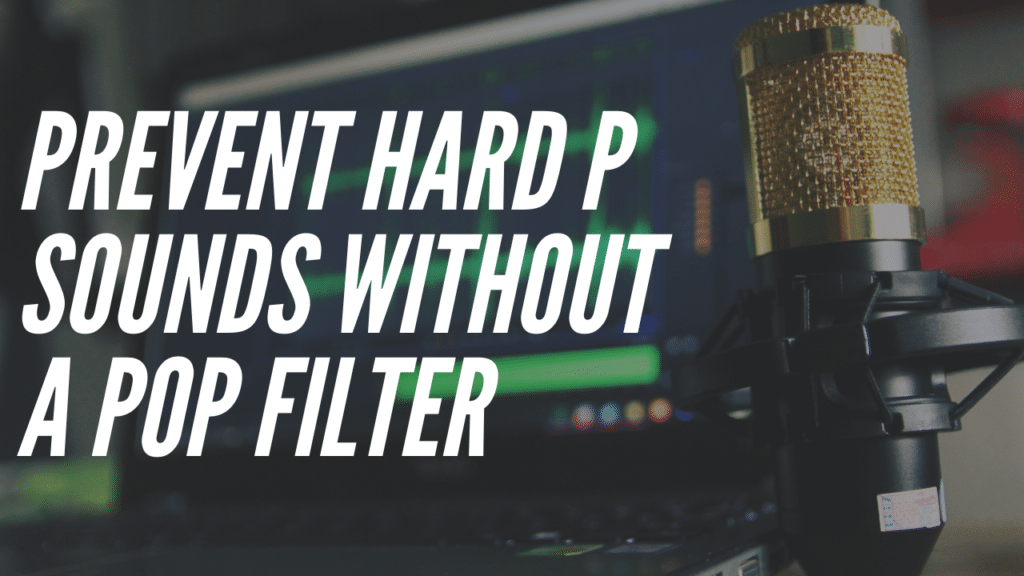 How to Prevent Plosives without a Pop Filter